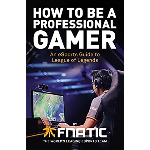 How To Be a Professional Gamer: An eSports Guide to League of Legends