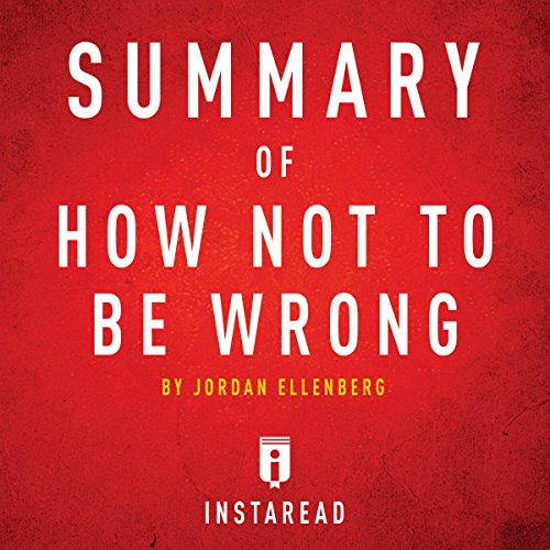 Summary of How Not to Be Wrong: By Jordan Ellenberg | Includes Analysis -  Instaread - Unabridged