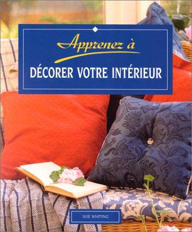 Apprenez. : A décorer votre intérieur par Sue Whiting