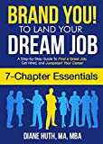 BRAND YOU! To Land Your Dream Job (7 Chapter Essentials): A Step-by-Step Guide To Find a Great Job, Get Hired & Jumpstart Your Career (English Edition)...
