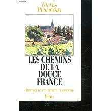 Les chemins de la douce France : Chronique du pays heureux et gourmand