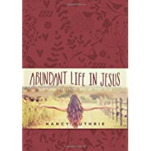 Abundant Life in Jesus: Devotions for Every Day of the Year by Nancy Guthrie (2015-10-01)
