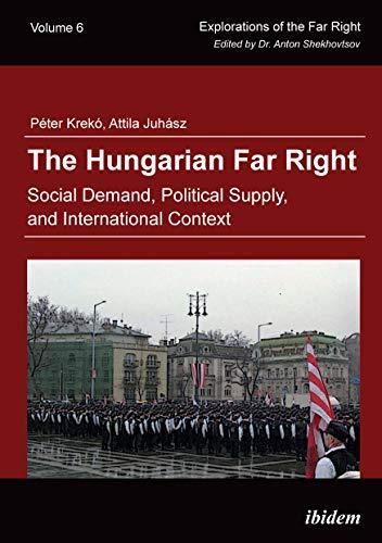 The Hungarian Far Right: Social Demand, Political Supply, and International Context (Explorations of the Far Right Book 6) (English Edition) por Péter Krekó