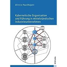 Kybernetische Organisation und Führung in mittelständischen Industrieunternehmen: Regelungsorientierte Organisationsstruktur und Unternehmungsführung auf Basis der lebensfähigen Systeme