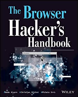 The Browser Hacker's Handbook by [Alcorn, Wade, Frichot, Christian, Orru, Michele]