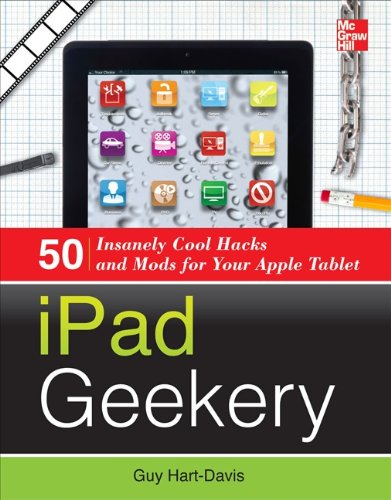 iPad Geekery: 50 Insanely Cool Hacks and Mods for Your Apple Tablet (English Edition)