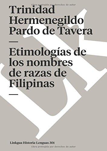 Etimologías de Los Nombres de Razas de Filipinas (Memoria) por Toribio de Benavente Motolinia
