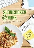 Slowcooker@work: 40 Slowcooker-Rezepte von bürotauglich bis gourmetwürdig