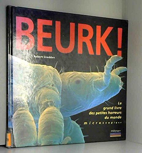 BEURK ! Le grand livre des petites horreurs du monde microscopique par Robert Snedden