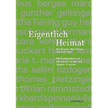 Eigentlich Heimat: Nordrhein-Westfalen literarisch (Schriftenreihe der Kunststiftung NRW)
