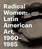 Radical Women: Latin American Art, 1960 - 1985