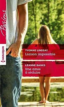 Liaison impossible - Une amie à séduire (Passions) par [Lindsay, Yvonne, Banks, Leanne]