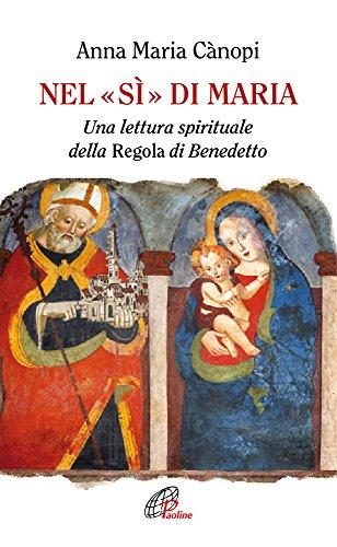 Nel «si» di Maria. Una lettura spirituale della Regola di Benedetto (Spiritualità del quotidiano) por Anna Maria Cànopi