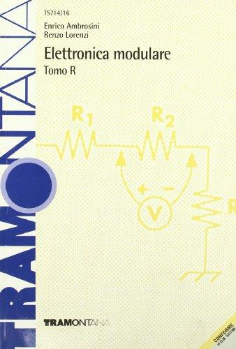 Elettronica modulare. Modulo R. Per gli Ist. Tecnici industriali