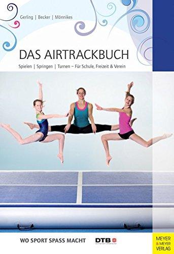 Das Airtrackbuch: Spielen - Springen - Turnen: Für Schule, Freizeit & Verein (Wo Sport Spass macht)