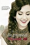 Y, de pronto, llegaste tú (Spanish Edition)