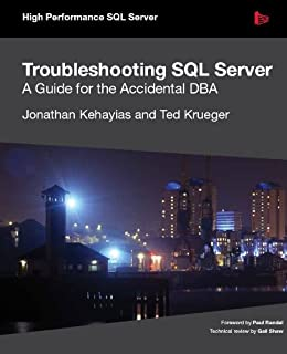 Troubleshooting SQL Server: A Guide for the Accidental DBA by [Kehayias, Jonathan, Krueger, Ted, Shaw, Gail]