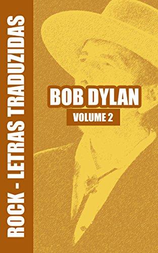Rock Letras Traduzidas - Bob Dylan 2 (Rock Letras Trduzidas - Bob Dylan) (Portuguese Edition)