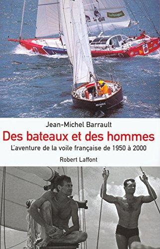 Des bateaux et des hommes : L'aventure de la voile française de 1950 à nos jours par Jean-Michel Barrault