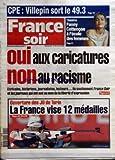 Telecharger Livres FRANCE SOIR du 10 02 2006 CPE VILLEPIN SORT LE 49 3 THEATRE FANNY COTTENCON A L ECOLE DES FEMMES OUI AUX CARICATURES NON AU RACISME ECRIVAINS HISTORIENS JOURNALISTES LECTEURS ILS SOUTIENNENT FRANCESOIR ET LES JOURNAUX QUI ONT OSE AU NOM DE LA LIBERTE D EXPRESSION OUVERTURE DES JO DE TURIN LA FRANCE VISE 12 MEDAILLES (PDF,EPUB,MOBI) gratuits en Francaise