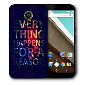 Snoogg Everything happens for a reason Designer Protective Back Case Cover For Motorola Nexus 6