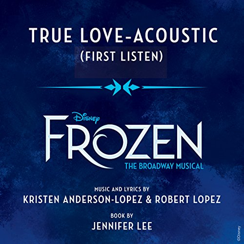 """True Love (From \""""Frozen: The Broadway Musical\"""" / First Listen / Acoustic)"""