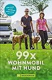 99 x Wohnmobil mit Hund: Der perfekte Wohnmobilführer für alle, die mit Ihrem Vierbeiner verreisen wollen. NEU 2019