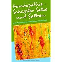 Homöopathie - Schüssler Salze und Salben: Ganzheitliche Heilkunde mit Ergänzungsmitteln