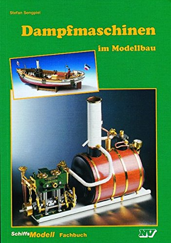 Dampfmaschinen im Modellbau (Schiffs-Modell-Fachbücher)