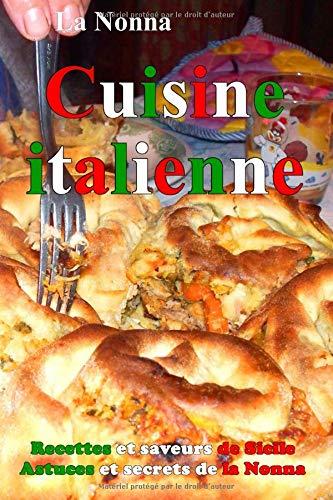 Cuisine italienne: Recettes et saveurs de Sicile Astuces et secrets de la Nonna par  La Nonna