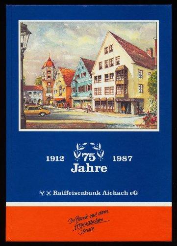 75 Jahre Raiffeisenbank Aichach eG 1912-1987
