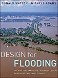 [Design for Flooding: Architecture, Landscape, and Urban Design for Resilience to Climate Change] (By: Donald Watson) [published: December, 2010]