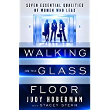 Walking on the Glass Floor: Seven Essential Qualities of Women Who Lead (English Edition)
