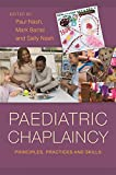 Paediatric Chaplaincy: Principles, Practices and Skills