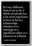 It's very different than it use to be. I th... - Kathy Valentine - quotes fridge magnet, Black - Kühlschrankmagnet