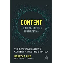 Content: The Atomic Particle of Marketing: The Definitive Guide to Content Marketing Strategy