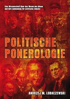 Politische Ponerologie: Eine Wissenschaft über das Wesen des Bösen und ihre Anwendung für politische Zwecke