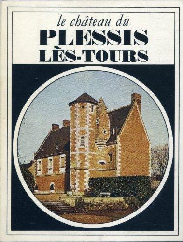 Le Chteau du Plessis-ls-Tours (Collection Florilge)