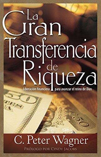 La gran transferencia de riqueza: Liberación financiera para avanzar el reino de Dios por C. Peter Wagner