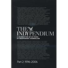 The Indypendium: A Celebration Of 20 Years Of Independent Journalism. Part 2: 1996-2006.