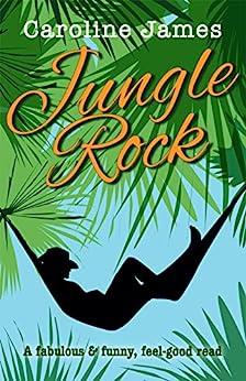 Jungle Rock: A fabulous & funny feel-good read by [James, Caroline]