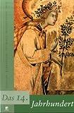 Jahrhunderte der Kunst: Das 14. Jahrhundert. Künstler, Bewegungen, Techniken, Auftraggeber, Orte: Bd 1