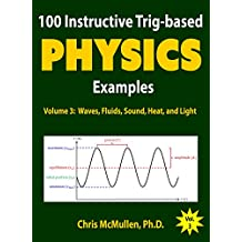 100 Instructive Trig-based Physics Examples: Waves, Fluids, Sound, Heat, and Light (Trig-based Physics Problems with Solutions Book 3) (English Edition)