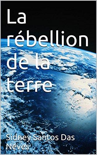 La rébellion de la terre par Sidney Santos Das Neves