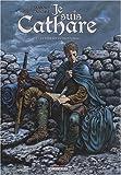 Je suis Cathare, Tome 1 : Le parfait introuvable