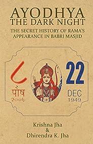 Ayodhya: The Dark Night - The Secret History of Rama's Appearance In Babri Ma