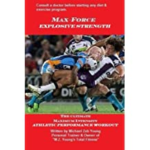 Max-Force Explosive Strength: The Ultimate Athletic Performance Weight Training Program (Max-Force Training Series)