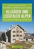 Hüttenwandern Allgäuer und Lechtaler Alpen: Die 35 schönsten Wanderungen und Gipfeltouren (Erlebnis Wandern)