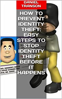 How to Prevent Identity Theft: Easy Steps to Stop Identity Theft Before It Happens (English Edition) par [Transon, Daniel]