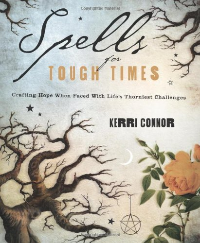 Spells for Tough Times: Crafting Hope When Faced With Life's Thorniest Challenges by Kerri Connor (2012-02-08)